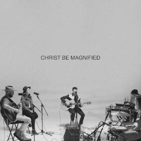 Christ Be Magnified By I AM THEY