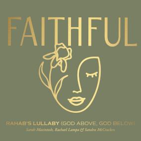 Rahab's Lullaby (God Above, God Below) By FAITHFUL