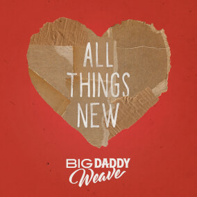 All Things New (Single Mix) By Big Daddy Weave
