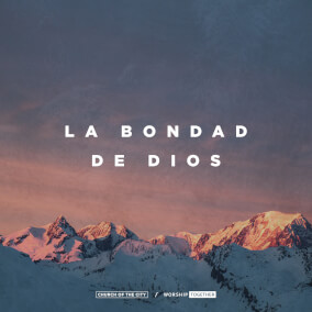 La Bondad De Dios Por Church of the City, Church of the City, Worship Together