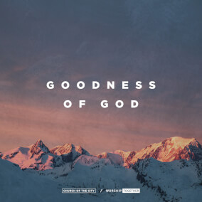 Goodness of God By Church of the City, Worship Together