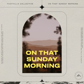 On That Sunday Morning By Foothills Collective