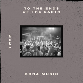 To the Ends of the Earth By YWAM Kona Music