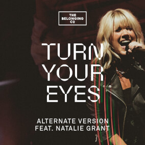 Turn Your Eyes (feat. Natalie Grant) - Alternate Version By The Belonging Co