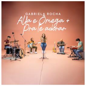 Alfa e Ômega / Pra Te Adorar By Gabriela Rocha
