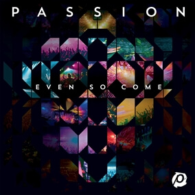 Even So Come By Passion