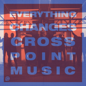 Everything Changes By Cross Point Music