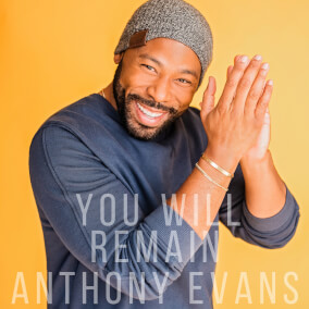 You Will Remain By Anthony Evans