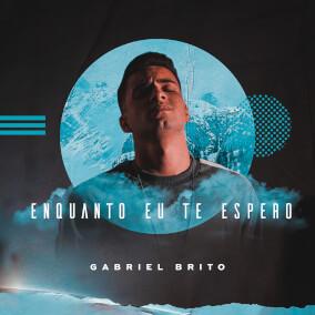 Enquanto Eu Te Espero By Gabriel Brito