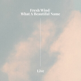 Fresh Wind / What a Beautiful Name By Hillsong Worship