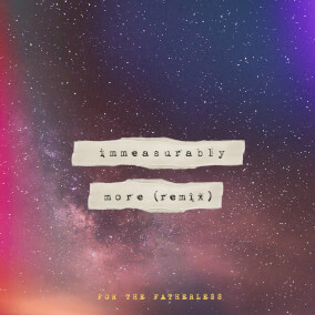 Immeasurably More (Remix) By For the Fatherless