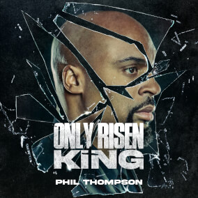 Only Risen King By Phil Thompson