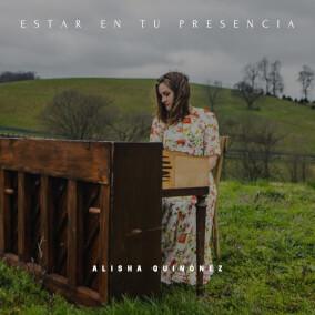 Estar en tu Presencia Por Alisha Quinonez