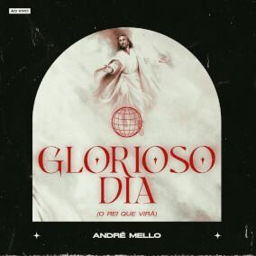Glorioso Dia (O Rei Que Virá) By André Mello
