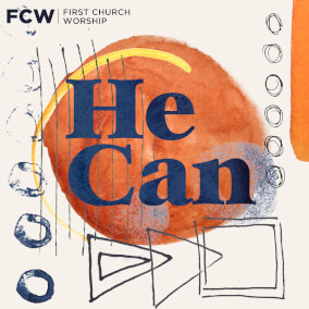 He Can By First Church Worship