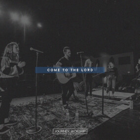 Come To The Lord Por Journey Worship Co.