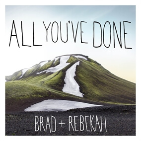 All You've Done (Acoustic) By Brad & Rebekah