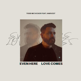 Even Here Love Comes By Todd McVicker