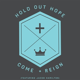Come And Reign By Hold Out Hope