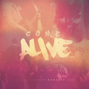 Come Alive (Dry Bones) By Cross Church Worship
