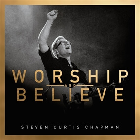 We Believe By Steven Curtis Chapman