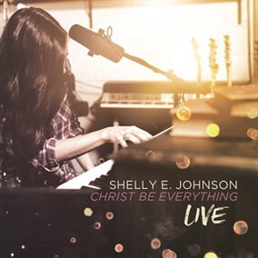 Christ Be Everything By Shelly E. Johnson