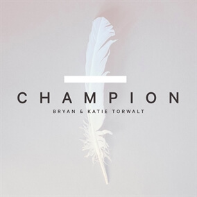 Champion By Bryan and Katie Torwalt