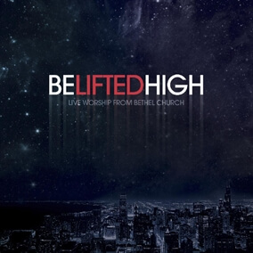 Be Lifted High By Bethel Music