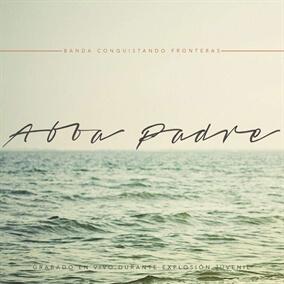 Abba Padre (En Vivo) By Conquistando Fronteras