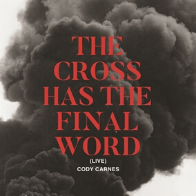 The Cross Has The Final Word (Live) By Cody Carnes