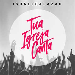 Tua Igreja Canta Por Israel Salazar