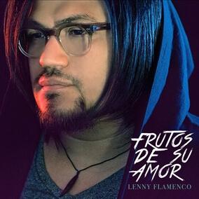 Frutos de Su Amor By Lenny Flamenco