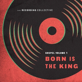 Born Is The King (It's Christmas) By The Recording Collective
