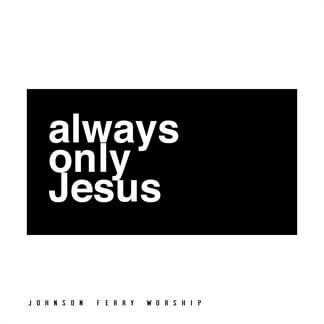 Always Only Jesus