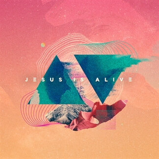 Jesus Is Alive