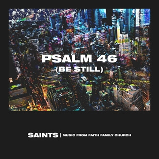Psalm 46 (Be Still)