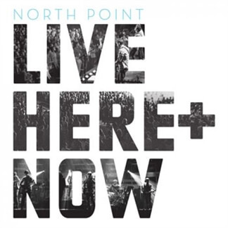 North Point Live Here and Now
