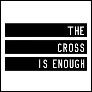 The Cross Is Enough