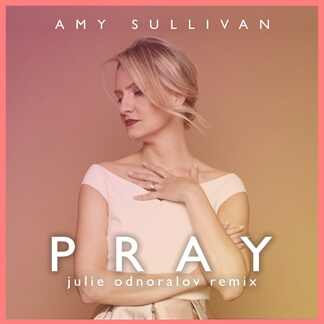 Pray (Julie Odnoralov Remix)