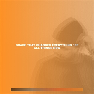 Grace That Changes Everything - EP