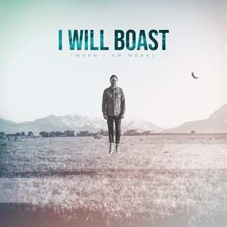 I Will Boast (When I Am Weak)
