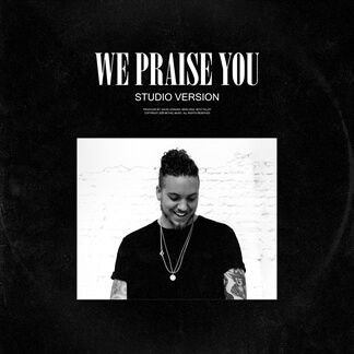 We Praise You (Studio Version)