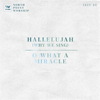 Hallelujah (Why We Sing) - O What a Miracle