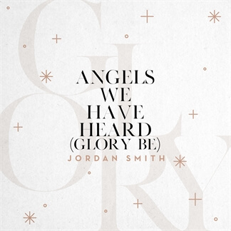 Angels We Have Heard (Glory Be)