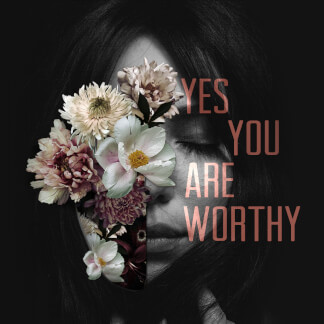 Yes You Are Worthy