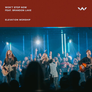 Won't Stop Now (feat. Brandon Lake - Live - Elevation Worship)
