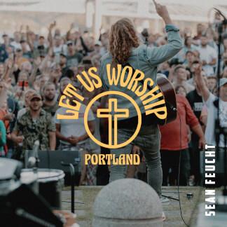 Let Us Worship - Portland