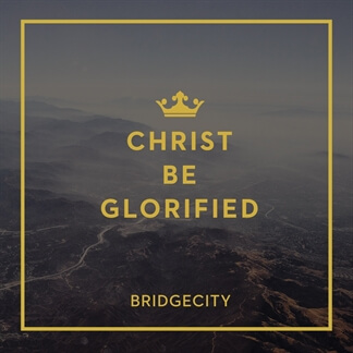 Christ Be Glorified