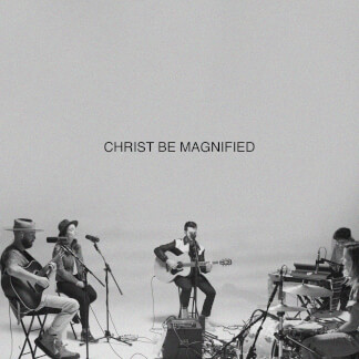 Christ Be Magnified