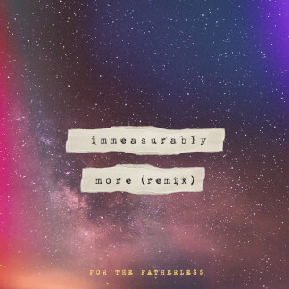 Immeasurably More (Remix)